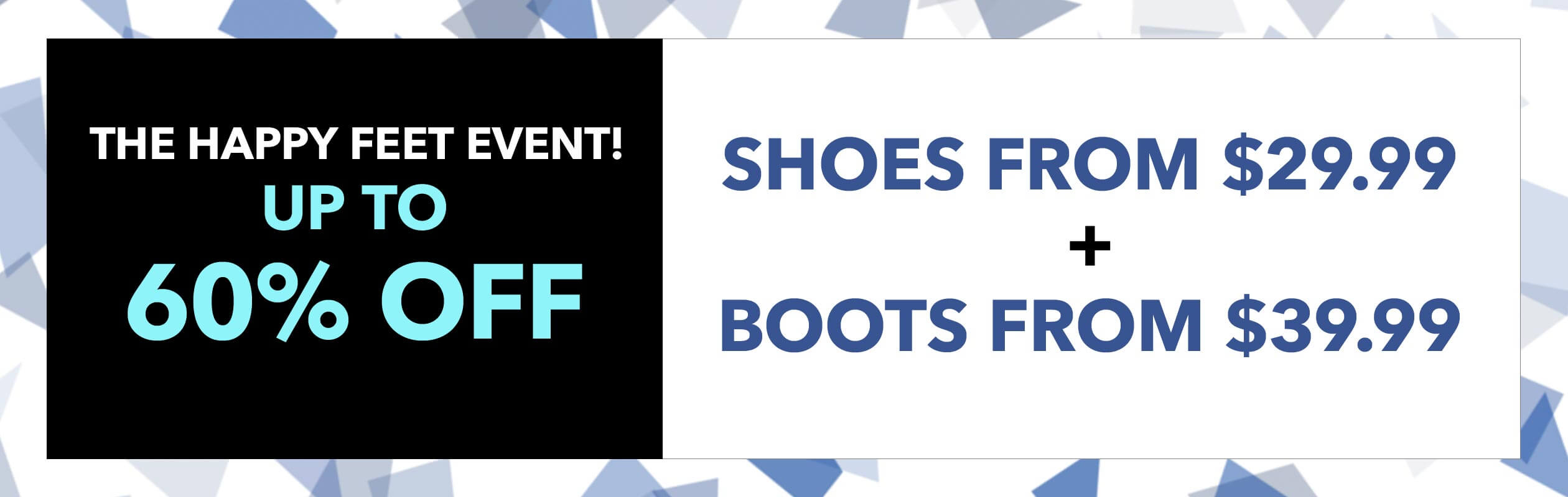 HAPPY FEET EVENT! UP TO 60% OFF FALL SHOES & BOOTS! - SHOP NOW