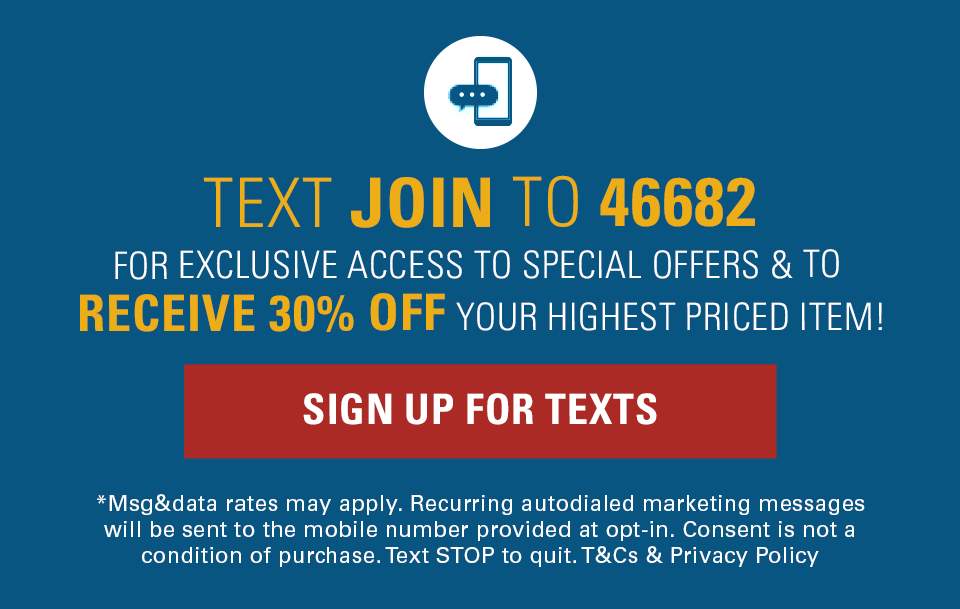 Enjoy First Access to exclusive special offers, new arrivals and more! Sign up for texts.